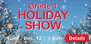 Grade 1 Holiday Show, Tues., Dec. 12